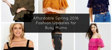affordable spring 2016 fashion updates for busy mums