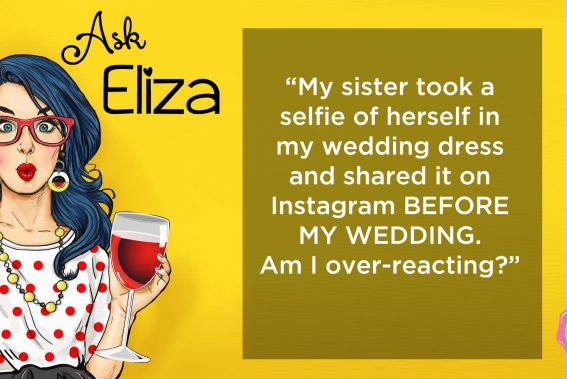 Ask Eliza - Sister wore my wedding dress